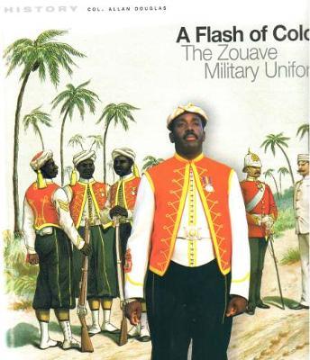 A Flash of Colour<br>The Zouave Military Uniform<br>by Colonel Alan Douglas